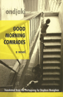 Good Morning Comrades (Biblioasis International Translation #2) Cover Image