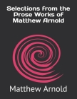 Selections from the Prose Works of Matthew Arnold Cover Image
