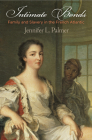 Intimate Bonds: Family and Slavery in the French Atlantic (Early Modern Americas) Cover Image