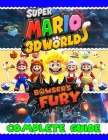 Super Mario 3D World Bowser's Fury: COMPLETE GUIDE: Best Tips, Tricks, Walkthroughs and Strategies to Become a Pro Player Cover Image