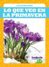 Lo Que Veo En La Primavera (What I See in Spring) (Las Estaciones) Cover Image