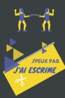 J'peux pas j'ai Escrime: Carnet de notes pour sportif / sportive passionné(e) - 124 pages lignées - format 15,24 x 22,89 cm Cover Image