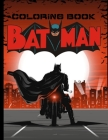 Batman Coloring Book: Great Coloring Book For Those Who Are Relaxing And Having Fun Batman Fans With Lots Of Beautiful Illustrations Cover Image