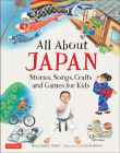 All About Japan: Stories, Songs, Crafts and Games for Kids Cover Image