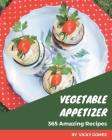 365 Amazing Vegetable Appetizer Recipes: From The Vegetable Appetizer Cookbook To The Table Cover Image
