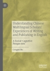 Understanding Chinese Multilingual Scholars' Experiences of Writing and Publishing in English: A Social-Cognitive Perspective Cover Image