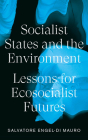 Socialist States and the Environment: Lessons for Eco-Socialist Futures Cover Image
