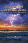 Poems to Show You're Not Alone: Bringing Light to the Darkness of Mental Health Cover Image