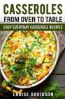 Casseroles: From Oven to Table Easy Everyday Casserole Recipes Cover Image