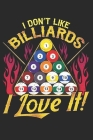 I Dont Like Billiards I Love It: Lined Journal 6x9 Inches 120 Pages Notebook Paperback with Pool Billiard Snooker Cover Image