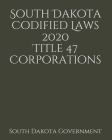 South Dakota Codified Laws 2020 Title 47 Corporations Cover Image