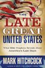 The Late Great United States: What Bible Prophecy Reveals about America's Last Days Cover Image