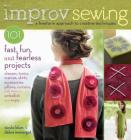 Improv Sewing: A Freeform Approach to Creative Techniques; 101 Fast, Fun, and Fearless Projects: Dresses, Tunics, Scarves, Skirts, Accessories, Pillows, Curtains, and More Cover Image