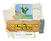 A Duck from Oregon Tries to Fly! Cover Image