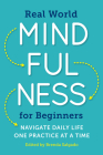 Real World Mindfulness for Beginners: Navigate Daily Life One Practice at a Time Cover Image