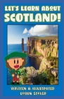 Let's Learn About Scotland! - History book series for children. Learn about Scottish Heritage!: Kid History: Making learning fun! Cover Image