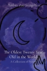The Oldest Twenty Year Old in the World: A Collection of Poetry Cover Image