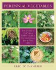 Perennial Vegetables: From Artichokes to Zuiki Taro, a Gardener's Guide to Over 100 Delicious and Easy to Grow Edibles Cover Image