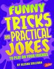 Funny Tricks and Practical Jokes to Play on Your Friends Cover Image