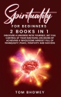 Spirituality for beginners: 2 Books in 1: Discover a Universe with Yourself, Get Full Control of Your Emotions, Decisions by Achieving a Wholesome Cover Image