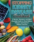 Stopping Kidney Disease Cookbook: A Recipe, Nutrition and Meal Planning Guide to Stop Kidney Disease and Improve Kidney Function Cover Image