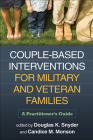 Couple-Based Interventions for Military and Veteran Families: A Practitioner's Guide Cover Image