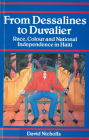From Dessalines to Duvalier: Race, Colour and National Independence in Haiti Cover Image