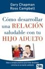 Cómo Desarrollar Una Relación Saludable Con Tu Hijo Adulto: Ideas Y Consejos Prácticos Para Tomar Decisiones Correctas En Un Mundo Cambiante Cover Image
