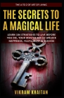 The Secrets to a Magical Life: Learn 104 Strategies To Live Before You Die, Your Master Key To Unlock Happiness, Fulfillment & Success, The A To Z of Cover Image