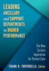 Leading Ancillary and Support Departments to Higher Performance: The New Service Imperative for Patient Care Cover Image
