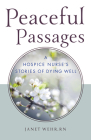 Peaceful Passages: A Hospice Nurse's Stories of Dying Well Cover Image