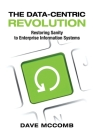 The Data-Centric Revolution: Restoring Sanity to Enterprise Information Systems Cover Image