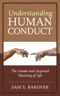 Understanding Human Conduct: The Innate and Acquired Meaning of Life Cover Image