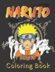 Naruto Coloring Book: Perfect Christmas Gift For Kids And Adults Who Love Naruto, Unofficial Coloring Book For Encouraging Creativity, High Cover Image