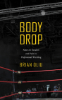 Body Drop: Notes on Fandom and Pain in Professional Wrestling Cover Image