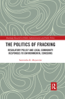 The Politics of Fracking: Regulatory Policy and Local Community Responses to Environmental Concerns Cover Image