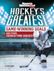 Hockey's Greatest Game-Winning Goals and Other Crunch-Time Heroics Cover Image