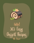 Hello! 365 Easy Dessert Recipes: Best Easy Dessert Cookbook Ever For Beginners [Dark Chocolate Cookbook, Fruit Pie Cookbook, Layer Cake Recipe, Pound Cover Image