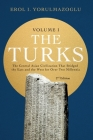 The Turks: The Central Asian Civilization That Bridged the East and the West for Over Two Millennia - volume 1 Cover Image