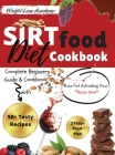 Sirtfood Diet Cookbook: Complete Beginners Guide and Cookbook with 50+ Tasty Recipes! Burn Fat Activating Your Skinny Gene! (2021 Edition) Cover Image