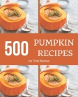 500 Pumpkin Recipes: Save Your Cooking Moments with Pumpkin Cookbook! Cover Image