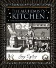 The -Alchemist's Kitchen: Extraordinary Potions & Curious Notions (Wooden Books) Cover Image