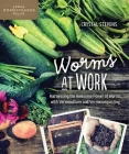 Worms at Work: Harnessing the Awesome Power of Worms with Vermiculture and Vermicomposting Cover Image