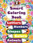 Smart Coloring Book: 117 Pages! Letters (Alphabet), Numbers, Shapes, Colors, Animals, Clothing, Vegetables and Fruits! Super Coloring Book! Cover Image