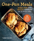 One-Pan Meals: Sheet Pan and Skillet Dinners for the Whole Family Cover Image