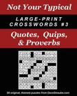 Not Your Typical Large-Print Crosswords #3 - Quotes, Quips, & Proverbs Cover Image
