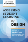 Assessing Student Learning by Design: Principles and Practices for Teachers and School Leaders Cover Image