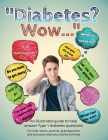 Diabetes? Wow: An illustrated guide to help answer Type 1 diabetes questions Cover Image