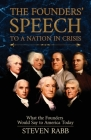 The Founders' Speech to a Nation in Crisis: What the Founders Would Say to America Today Cover Image