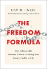 The Freedom Formula: How to Succeed in Business Without Sacrificing Your Family, Health, or Life Cover Image